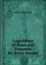 Logarithms of Sines and Tangents for Every Second