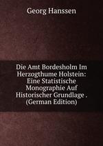 Die Amt Bordesholm Im Herzogthume Holstein: Eine Statistische Monographie Auf Historischer Grundlage . (German Edition)