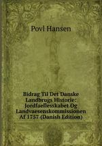 Bidrag Til Det Danske Landbrugs Historie: Jordfaellesskabet Og Landvaesenskommissionen Af 1757 (Danish Edition)