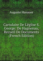 Cartulaire De L`glise S. George: De Hagnenau, Recueil De Documents (French Edition)