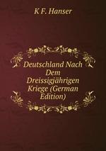 Deutschland Nach Dem Dreissigjhrigen Kriege (German Edition)