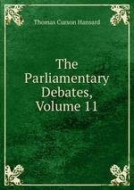 The Parliamentary Debates, Volume 11