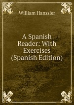 A Spanish Reader: With Exercises (Spanish Edition)