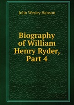 Biography of William Henry Ryder, Part 4