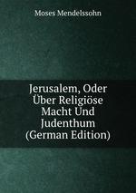 Jerusalem, Oder ber Religise Macht Und Judenthum (German Edition)