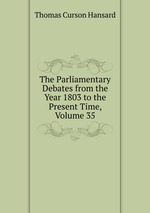 The Parliamentary Debates from the Year 1803 to the Present Time, Volume 35