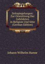 Zeitspiegelungen: Zur Orientirung Der Gebildeten in Religion Und Sitte (German Edition)