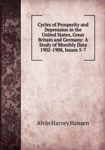 Cycles of Prosperity and Depression in the United States, Great Britain and Germany: A Study of Monthly Data 1902-1908, Issues 5-7
