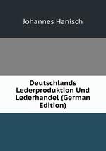 Deutschlands Lederproduktion Und Lederhandel (German Edition)