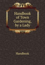 Handbook of Town Gardening, by a Lady