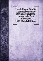 Handelingen Van De Algemeene Synode Der Nederlandsche Hervormde Kerk in Der Jare 1856 (Dutch Edition)