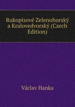 Rukopisov Zelenohorsk a Kralovedvorsk (Czech Edition)