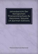 Jahresbericht Der Koniglichen Thierarzneischule Zu Hannover, Volume 14 (German Edition)