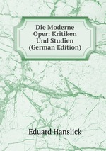 Die Moderne Oper: Kritiken Und Studien (German Edition)