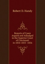Reports of Cases Argued and Adjudged in the Superior Court of Cincinnati in 1854-1855 -1856