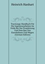 Tracirungs-Handbuch Fr Die Ingenieurarbeiten Im Felde Bei Der Projektirung Und Dem Bau Von Eisenbahnen Und Wegen (German Edition)