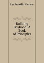Building Boyhood: A Book of Principles