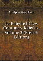 La Kabylie Et Les Coutumes Kabyles, Volume 3 (French Edition)