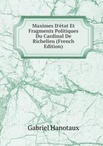 Maximes D`tat Et Fragments Politiques Du Cardinal De Richelieu (French Edition)