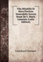 Vita Mirabilis Et Mors Pretiosa Venerabilis Sororis Ros De S. Maria Limensis (Latin Edition)