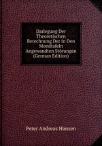 Darlegung Der Theoretischen Berechnung Der in Den Mondtafeln Angewandten Strungen (German Edition)