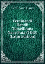 Ferdinandi Handii Tursellinus: Nam-Puta (1845) (Latin Edition)