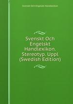 Svenskt Och Engelskt Handlexikon. Stereotyp. Uppl (Swedish Edition)