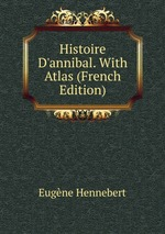 Histoire D`annibal. With Atlas (French Edition)