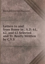Letters to and from Rome in . A.D. 61, 62, and 63 Selected and Tr. Really Written by C.V.S