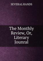 The Monthly Review, Or, Literary Jounral