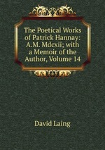 The Poetical Works of Patrick Hannay: A.M. Mdcxii; with a Memoir of the Author, Volume 14