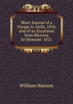 Short Journal of a Voyage to Sicily, 1810, and of an Excursion from Messina to Syracuse 1811