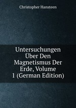 Untersuchungen ber Den Magnetismus Der Erde, Volume 1 (German Edition)