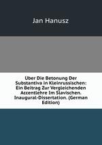 ber Die Betonung Der Substantiva in Kleinrussischen: Ein Beitrag Zur Vergleichenden Accentlehre Im Slavischen. Inaugural-Dissertation. (German Edition)