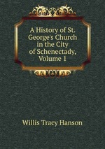 A History of St. George`s Church in the City of Schenectady, Volume 1