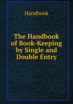 The Handbook of Book-Keeping by Single and Double Entry