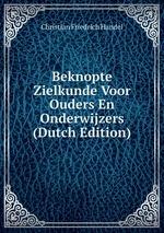 Beknopte Zielkunde Voor Ouders En Onderwijzers (Dutch Edition)