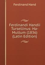 Ferdinandi Handii Tursellinus: Ha-Multum (1836) (Latin Edition)