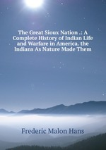 The Great Sioux Nation. The Indians As Nature Made Them