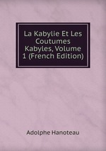 La Kabylie Et Les Coutumes Kabyles, Volume 1 (French Edition)