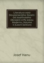 Literatura esk Devatenctho Stolet: Od Josefinskho Obrozen A Po eskou Modernu, Volume 3 (Czech Edition)