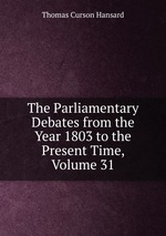 The Parliamentary Debates from the Year 1803 to the Present Time, Volume 31