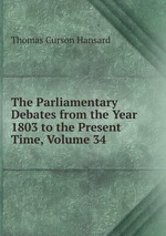 The Parliamentary Debates from the Year 1803 to the Present Time, Volume 34