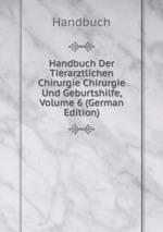 Handbuch Der Tierarztlichen Chirurgie Chirurgie Und Geburtshilfe, Volume 6 (German Edition)