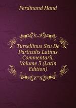 Tursellinus Seu De Particulis Latinis Commentarii, Volume 3 (Latin Edition)