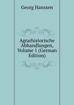 Agrarhistorische Abhandlungen, Volume 1 (German Edition)