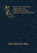 Archiv Der Politischen Oekonomie Und Polizeiwissenschaft, Volume 9 (German Edition)