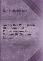 Archiv Der Politischen konomie Und Polizeiwissenschaft, Volume 10 (German Edition)