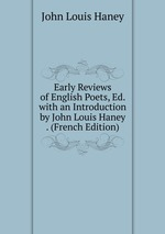 Early Reviews of English Poets, Ed. with an Introduction by John Louis Haney . (French Edition)
