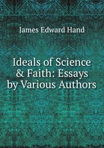 Ideals of Science & Faith: Essays by Various Authors